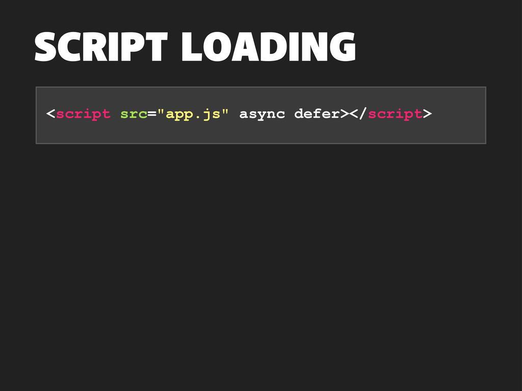 "SCRIPT LOADING <script src=""app.js"" async defer..."