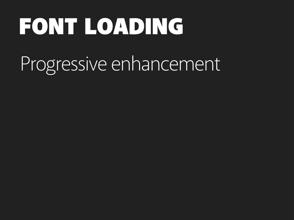 FONT LOADING Progressive enhancement