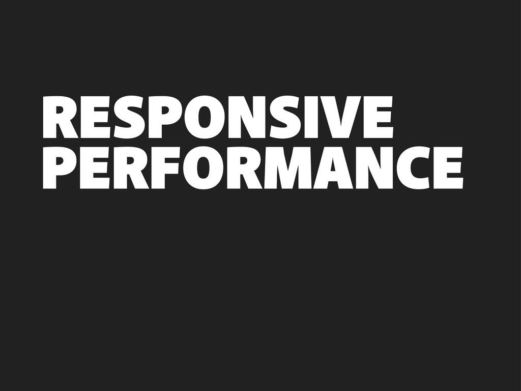 PERFORMANCE RESPONSIVE