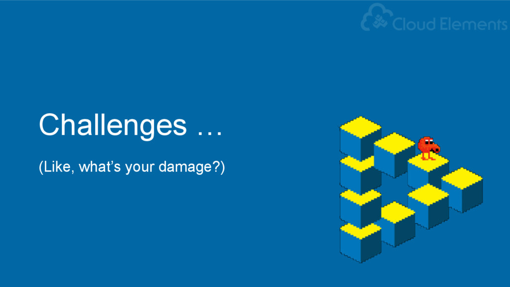 Challenges … (Like, what's your damage?)