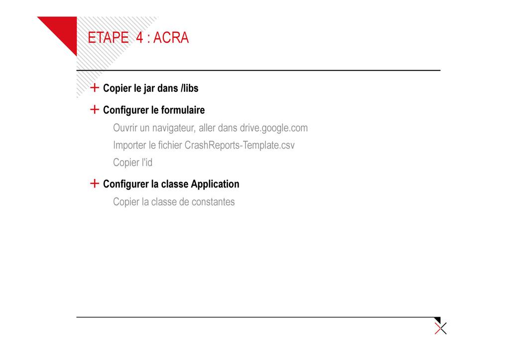 ETAPE 4 : ACRA + Copier le jar dans /libs + Con...