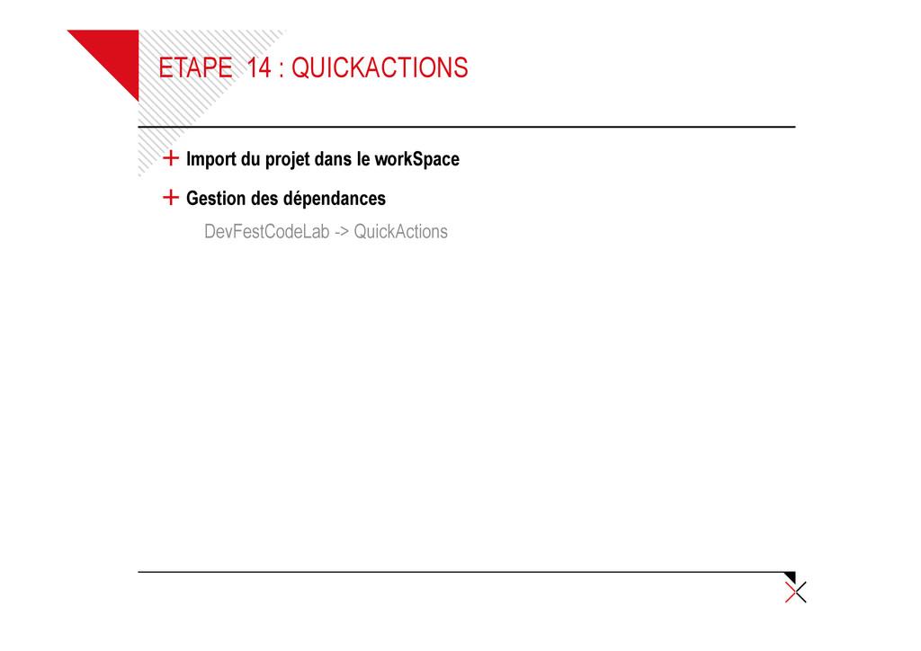 ETAPE 14 : QUICKACTIONS + Import du projet dans...