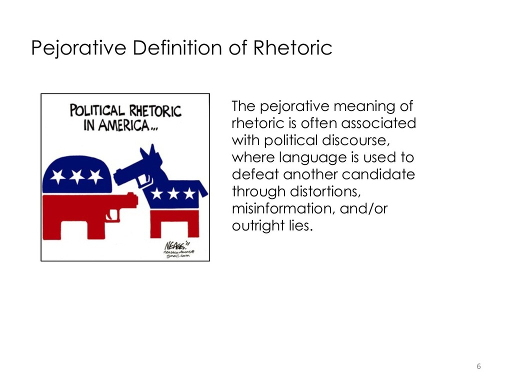 Pejorative Definition of Rhetoric 6 The pejorat...