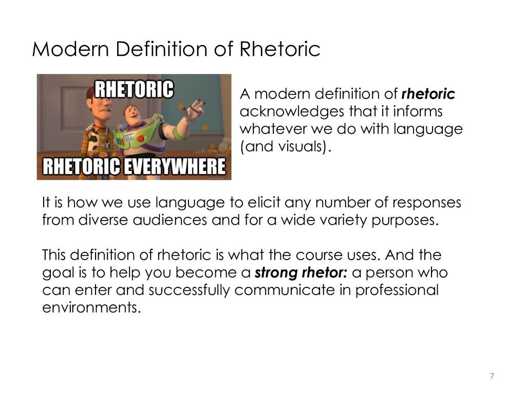 Modern Definition of Rhetoric 7 A modern defini...