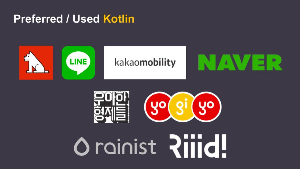 Preferred / Used Kotlin