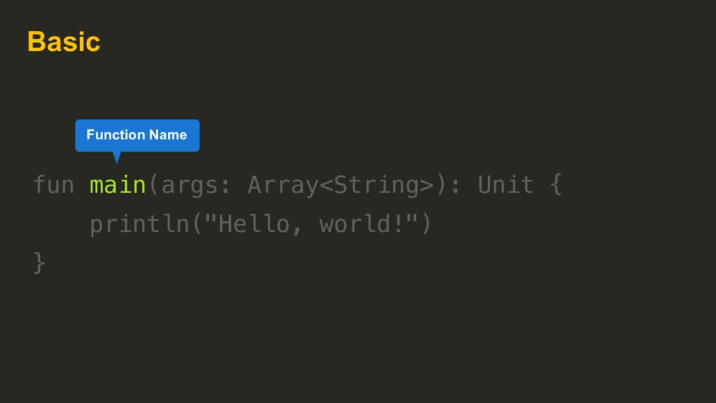 Basic fun main(args: Array<String>): Unit { pri...