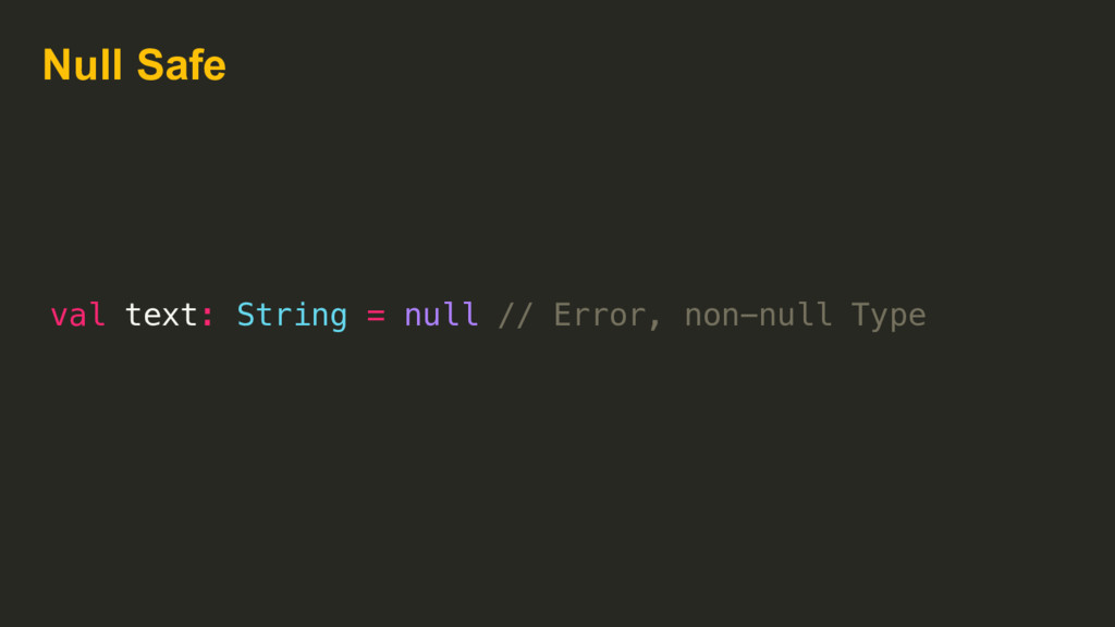 Null Safe val text: String = null val text: Str...