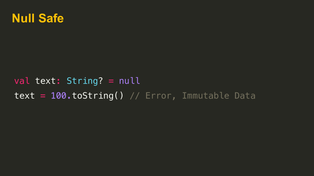 val text: String? = null text = 100.toString() ...