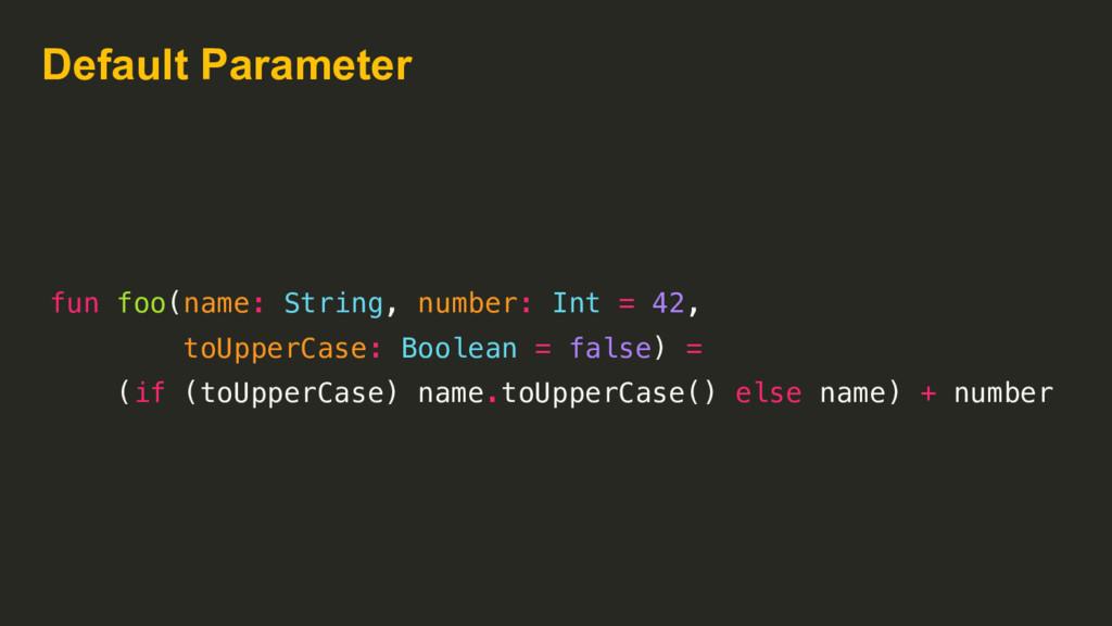 Default Parameter fun foo(name: String, number:...