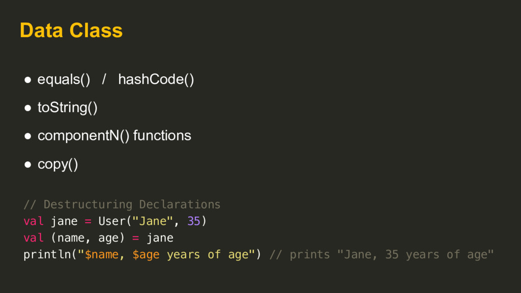 Data Class ● equals() / hashCode() ● toString()...