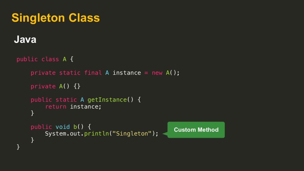 Singleton Class public class A { private static...