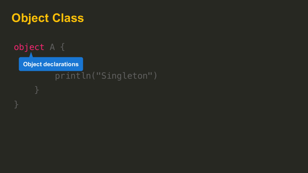 "Object Class object A { fun b() { println(""Sing..."