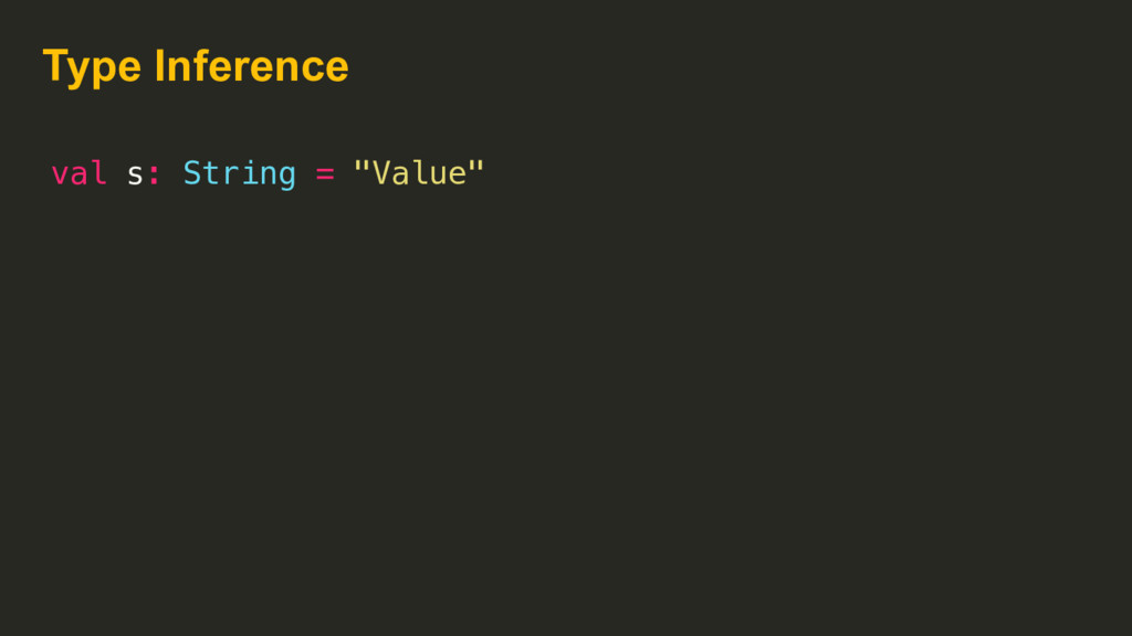 """Type Inference val s: String = """"Value"""""""