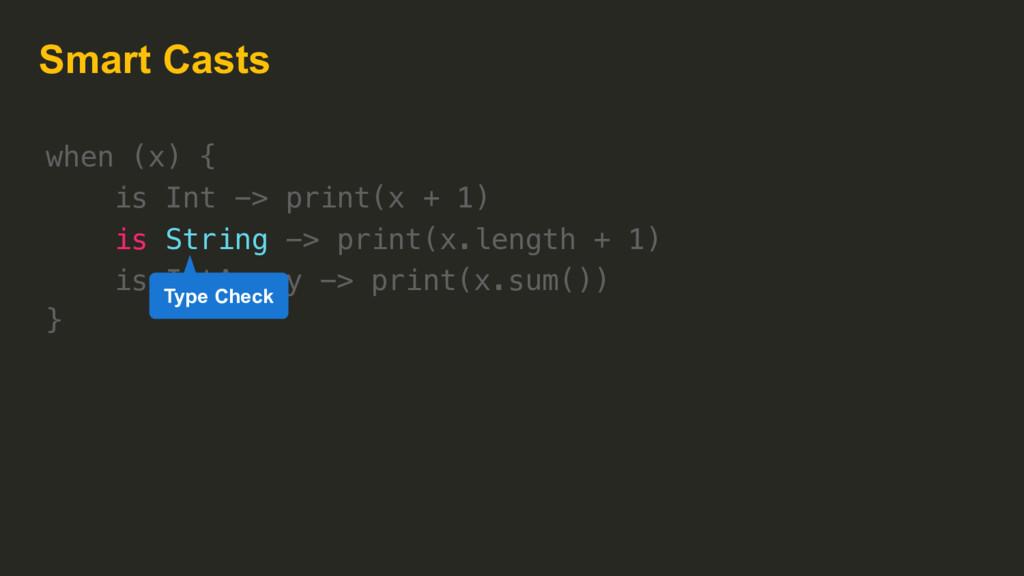 Smart Casts when (x) { is Int -> print(x + 1) i...