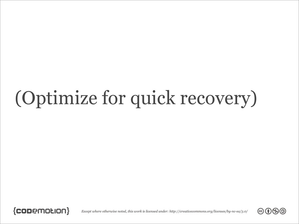 (Optimize for quick recovery)
