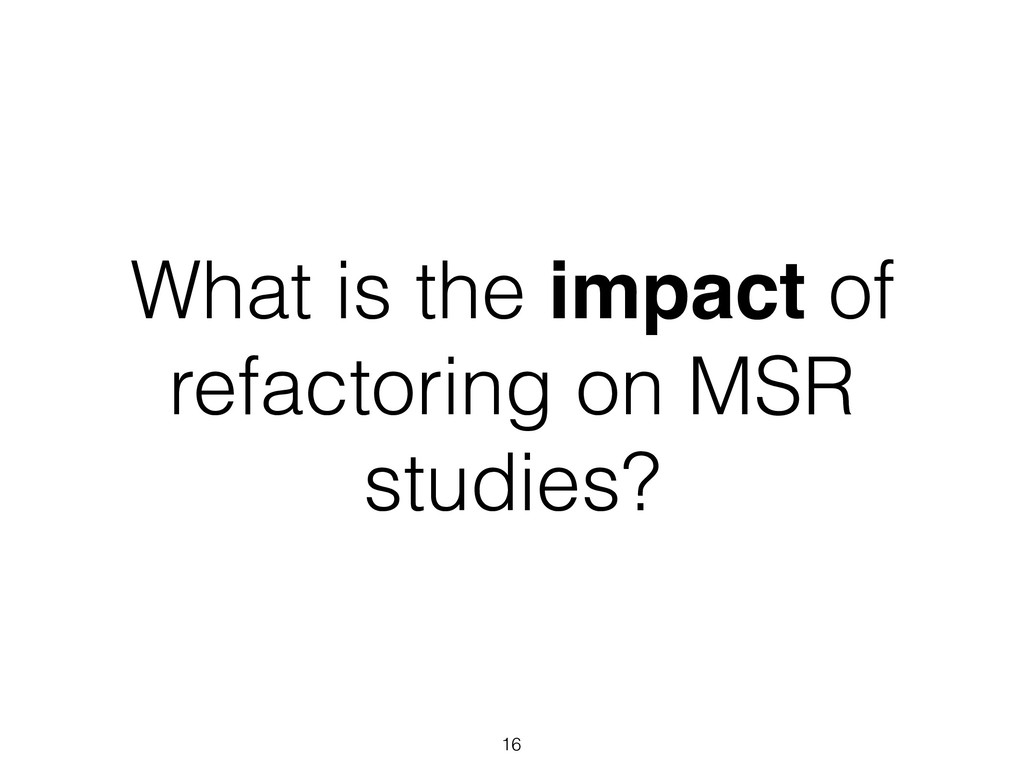 What is the impact of refactoring on MSR studie...