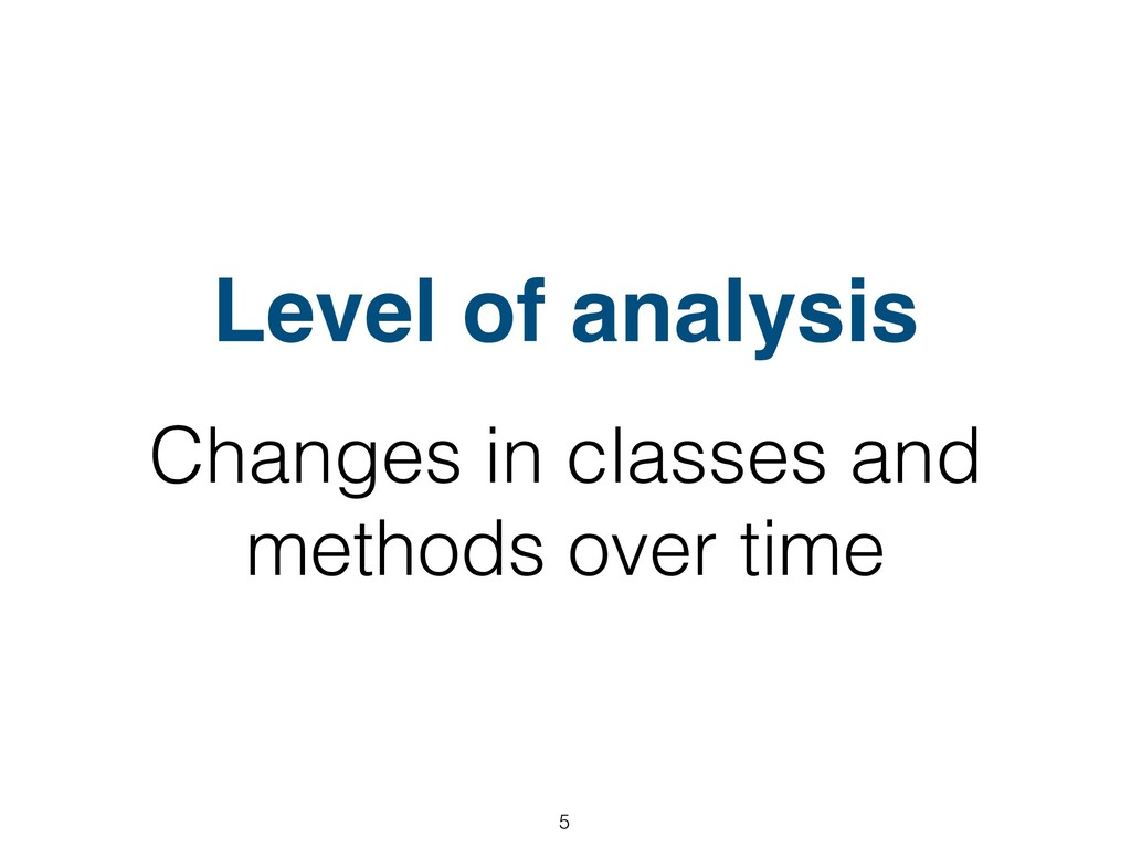 Level of analysis Changes in classes and method...