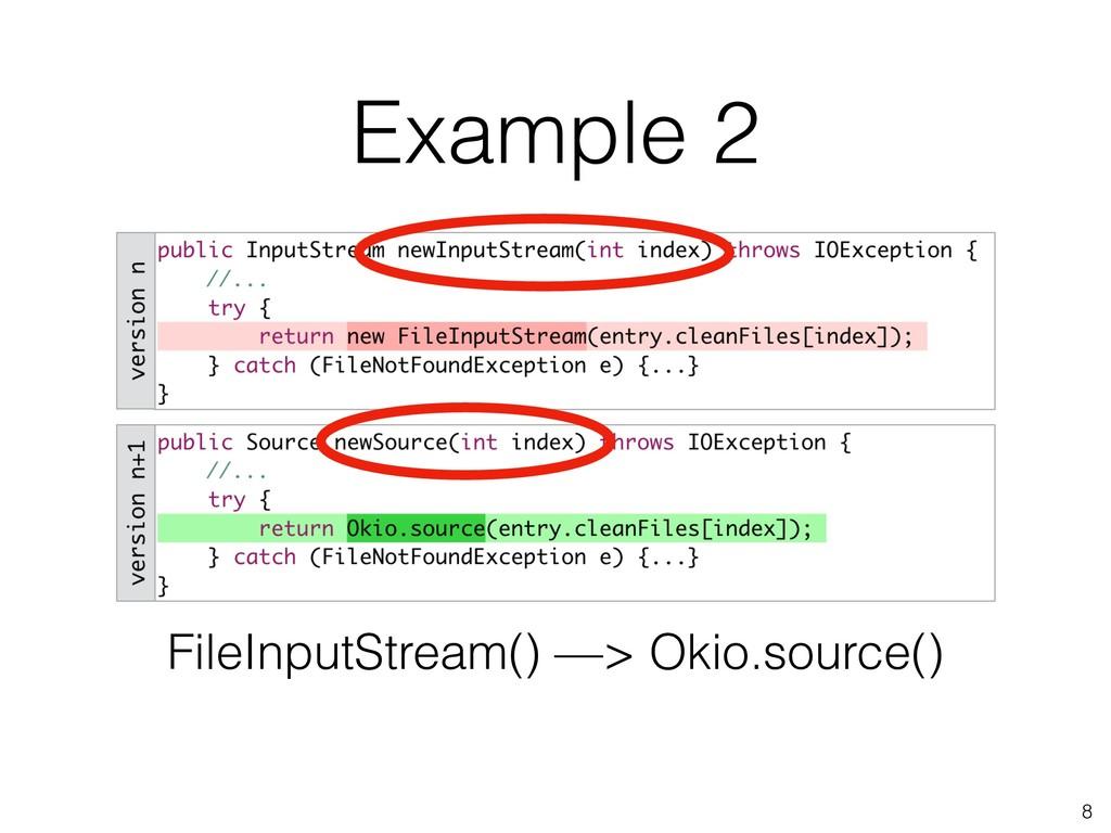 Example 2 8 FileInputStream() —> Okio.source()
