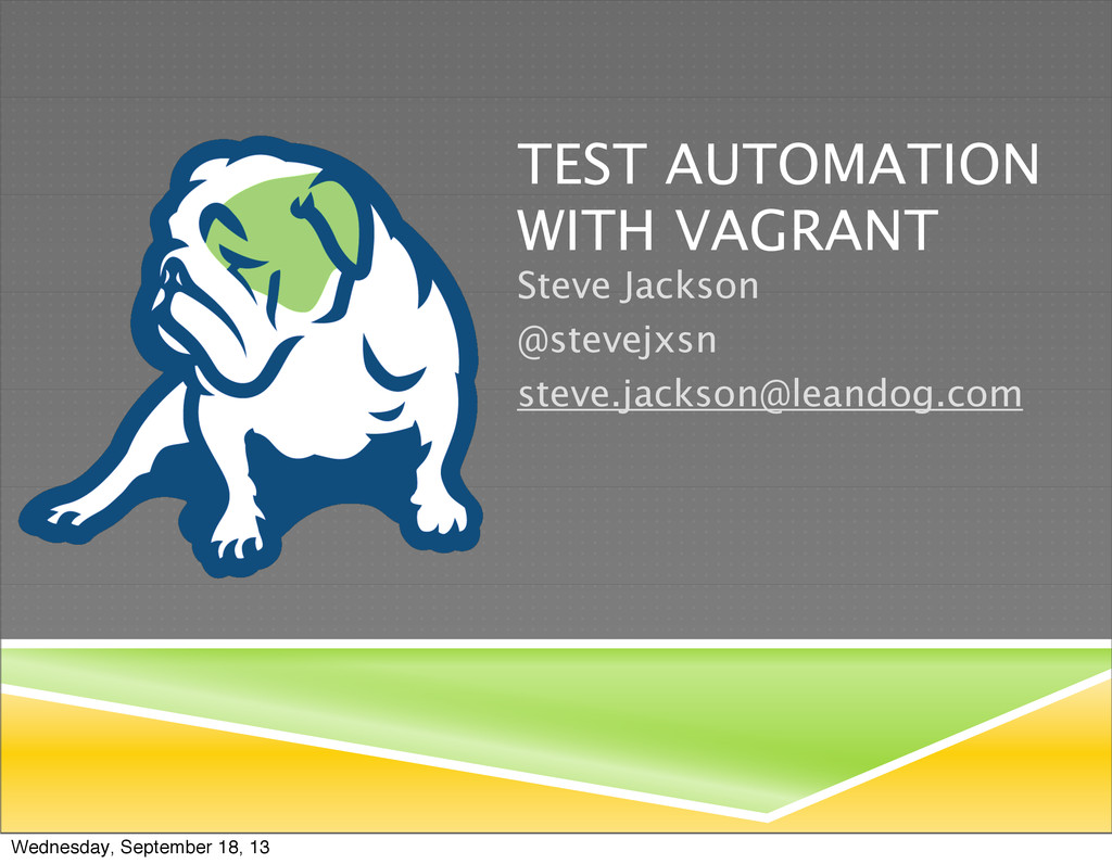 TEST AUTOMATION WITH VAGRANT Steve Jackson @ste...