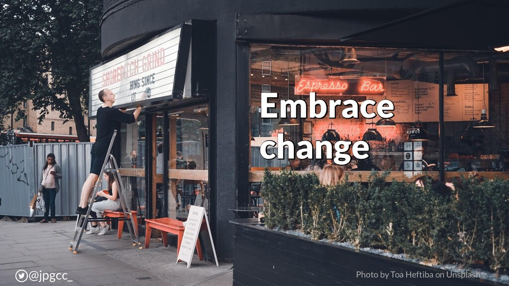 Embrace change Photo by Toa Heftiba on Unsplash...