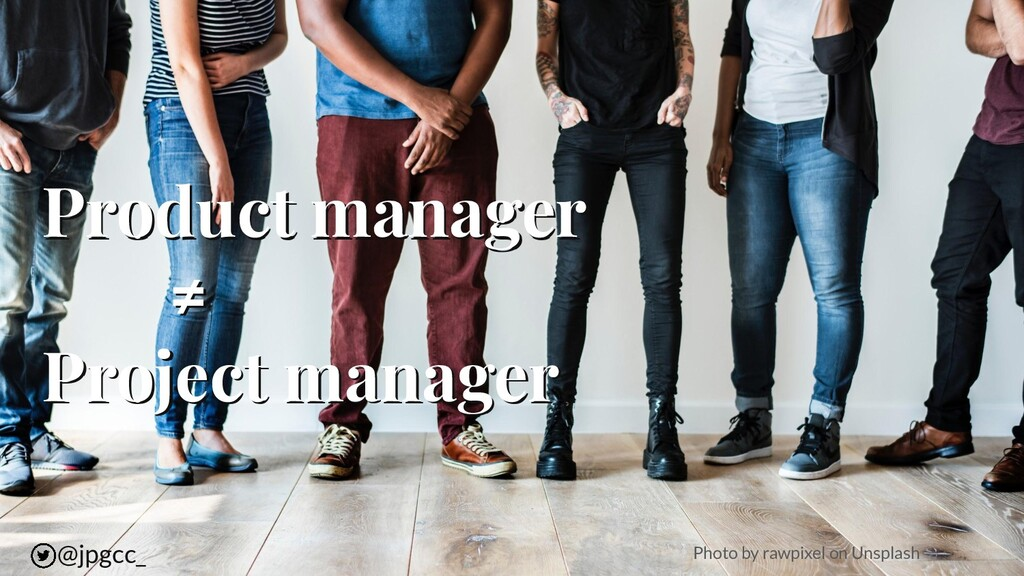 Product manager ≠ Project manager @jpgcc_ Photo...