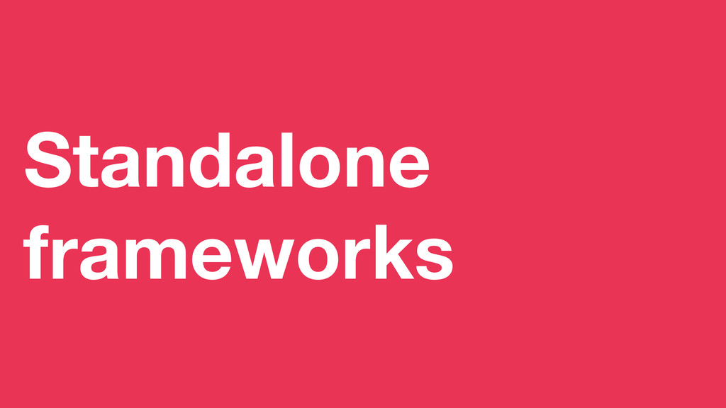 Standalone frameworks