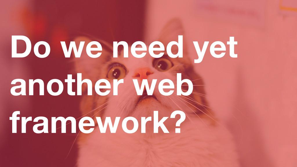 Do we need yet another web framework?