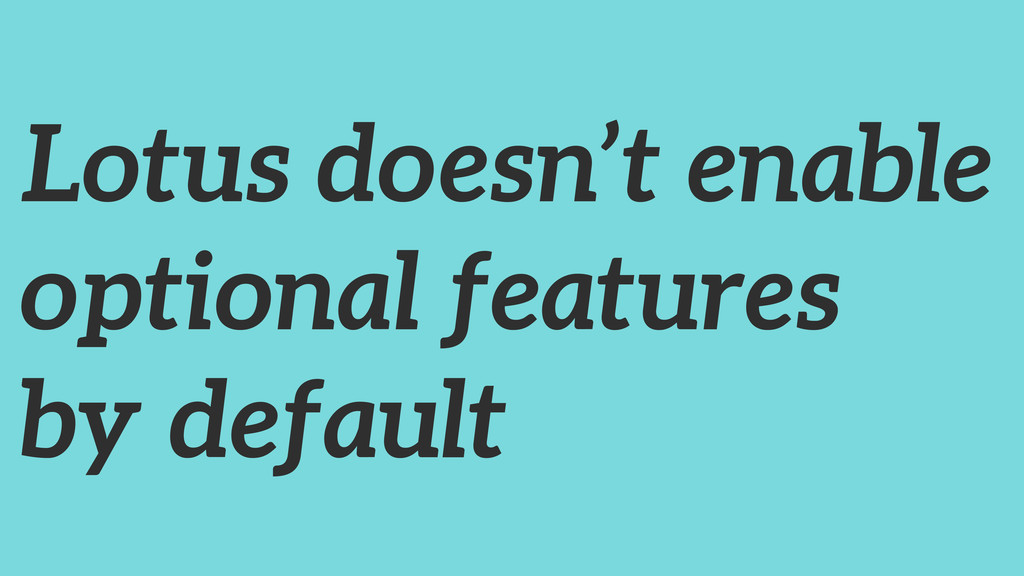 Lotus doesn't enable optional features by defau...