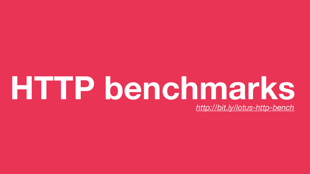 HTTP benchmarks http://bit.ly/lotus-http-bench
