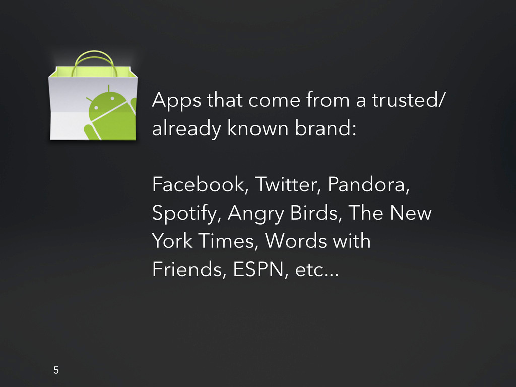 Apps that come from a trusted/ already known br...