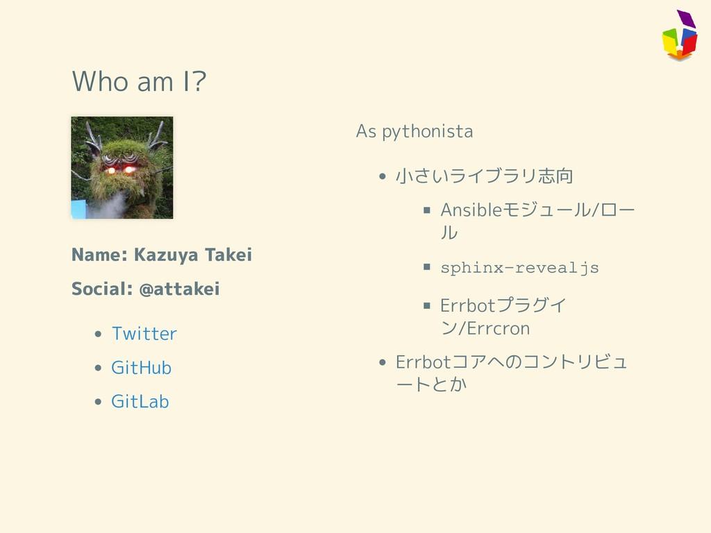 Who am I? Name: Kazuya Takei Social: @attakei A...