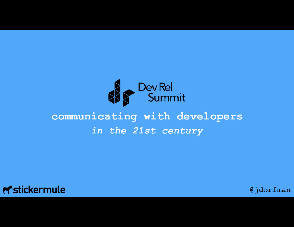 communicating with developers in the 21st centu...