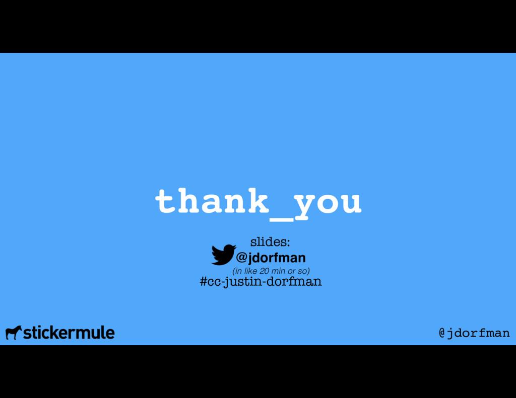 thank_you @jdorfman slides: @jdorfman (in like ...