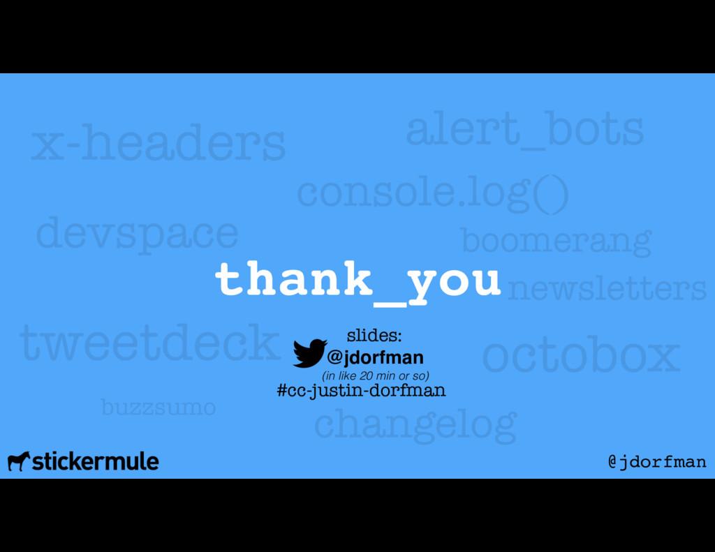 thank_you @jdorfman x-headers console.log() twe...
