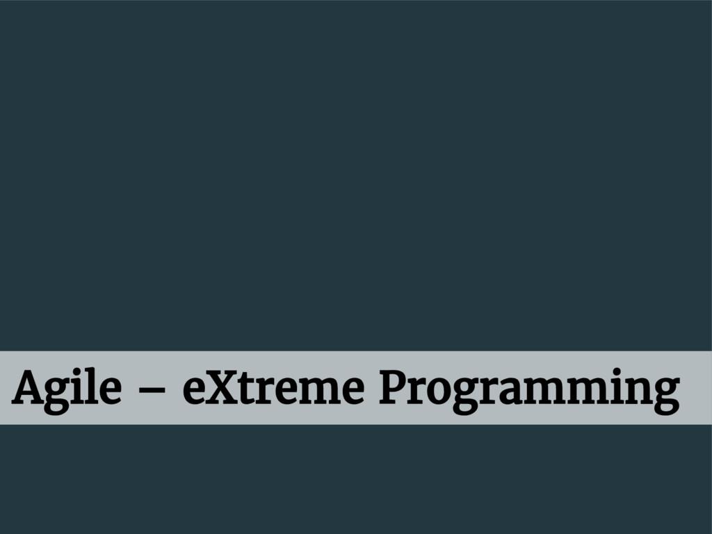 Agile – eXtreme Programming