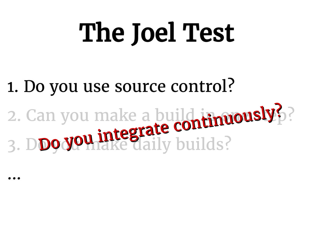 The Joel Test 1. Do you use source control? 2. ...