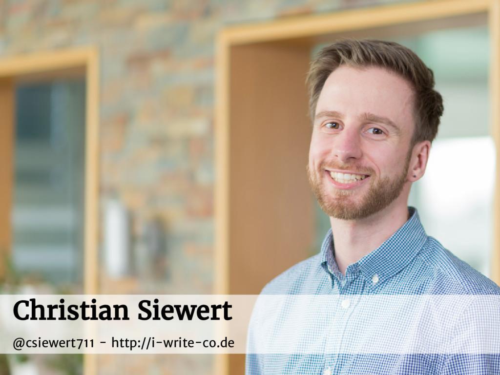 Christian Siewert @csiewert711 - http://i-write...