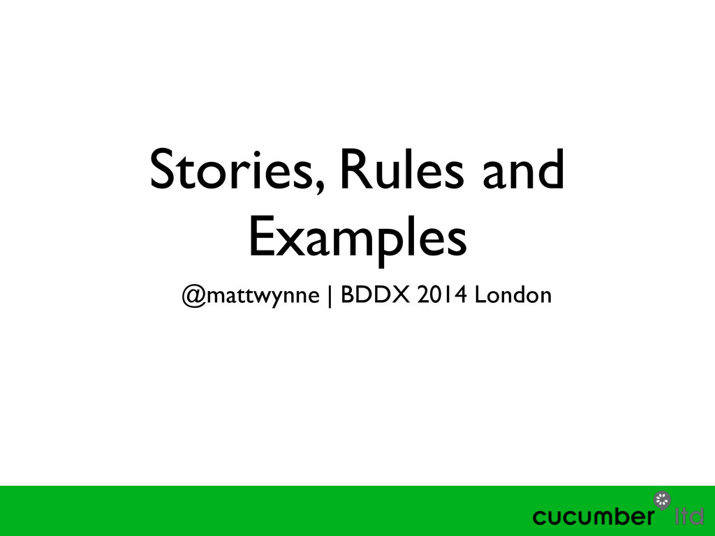 Stories, Rules and Examples @mattwynne | BDDX 2...
