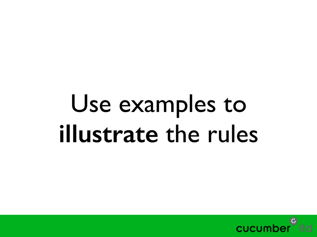 Use examples to illustrate the rules