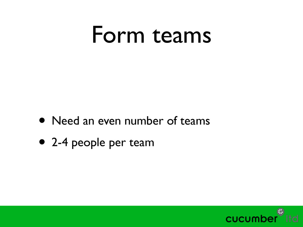 Form teams • Need an even number of teams	 