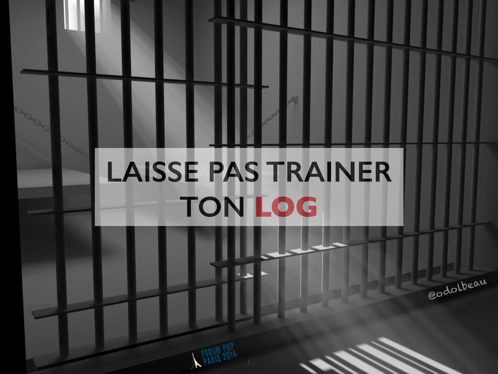LAISSE PAS TRAINER TON LOG @odolbeau 1