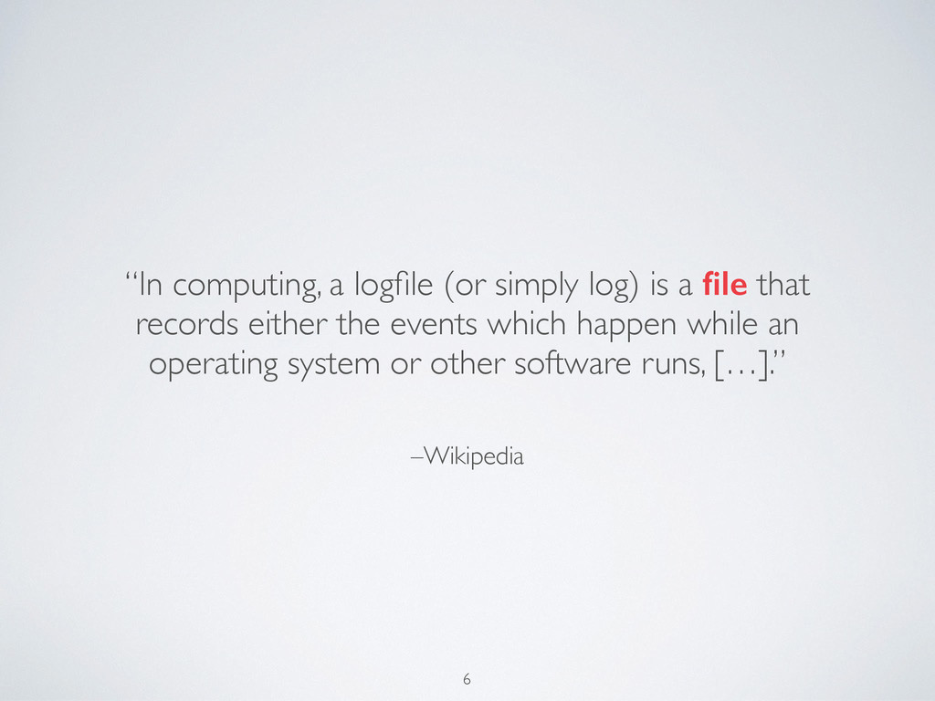 "–Wikipedia ""In computing, a logfile (or simply l..."