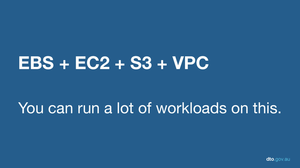 dto.gov.au EBS + EC2 + S3 + VPC You can run a l...