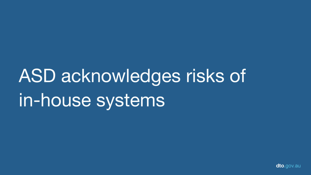 dto.gov.au ASD acknowledges risks of   in-house...