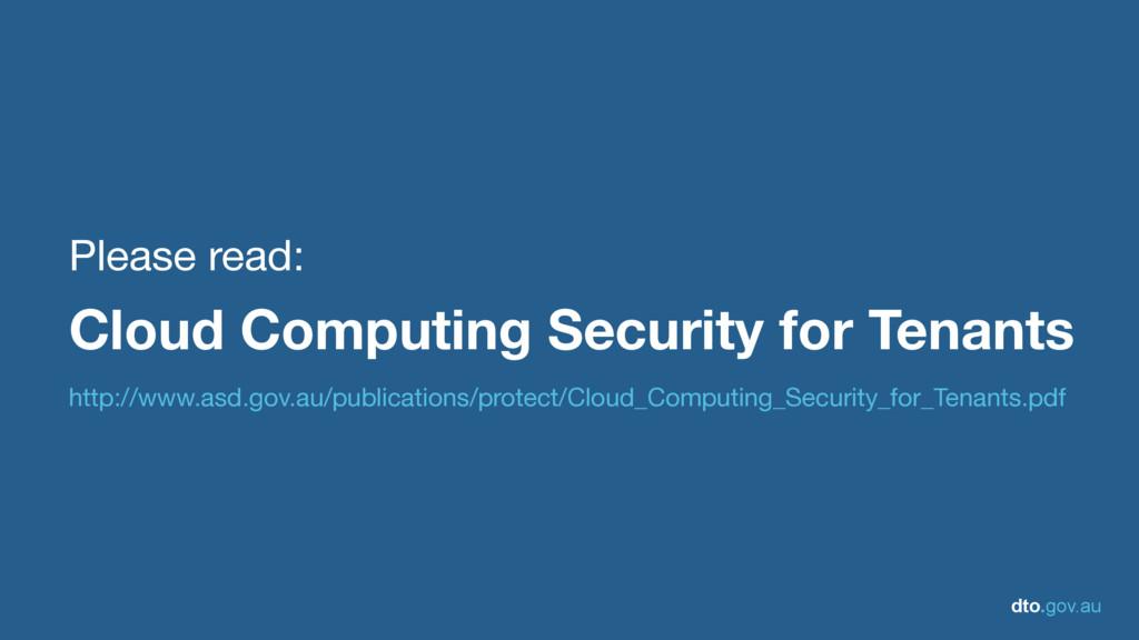 dto.gov.au Please read:  Cloud Computing Securi...
