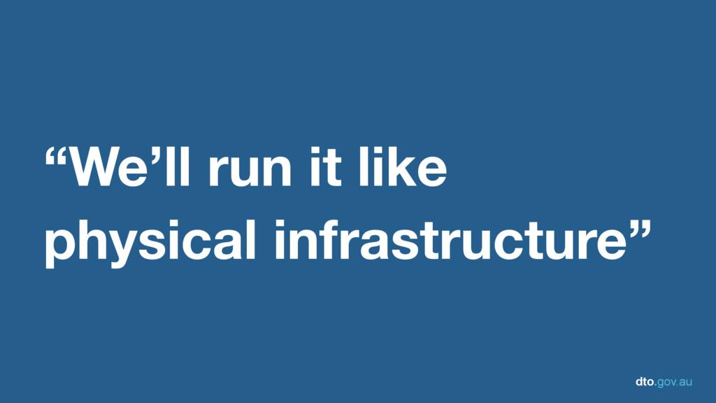 "dto.gov.au ""We'll run it like physical infrastr..."