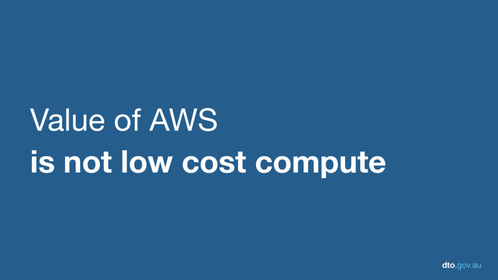 dto.gov.au Value of AWS   is not low cost compu...