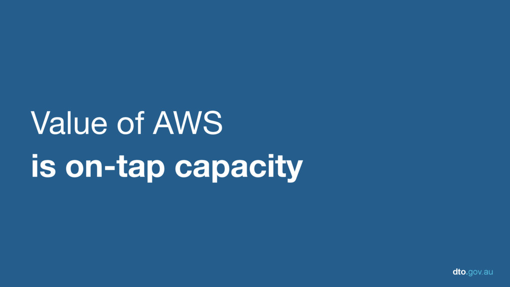 dto.gov.au Value of AWS   is on-tap capacity