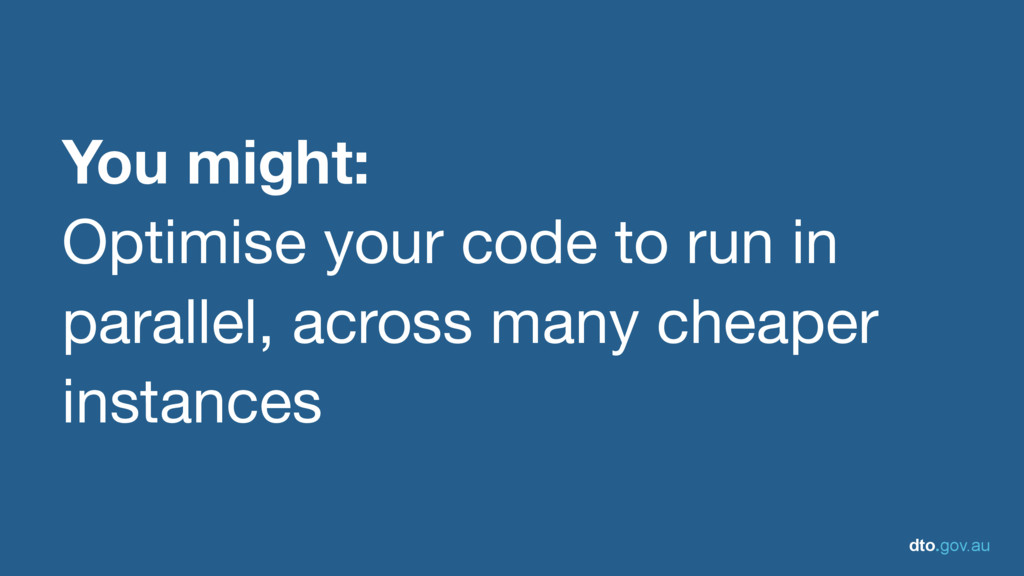 dto.gov.au You might: Optimise your code to run...