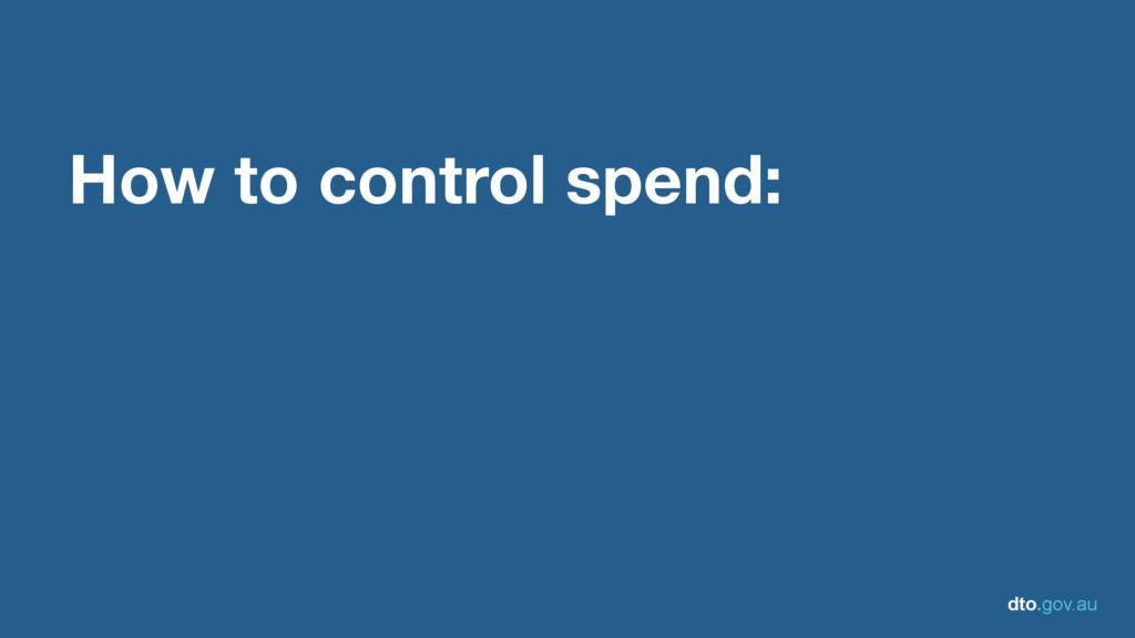 dto.gov.au How to control spend: